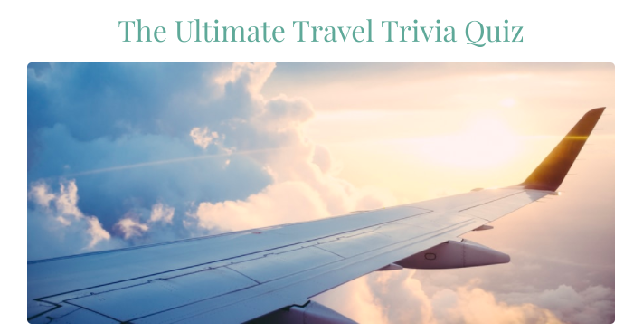 The Ultimate Travel Trivia Quiz
